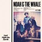 Noah and the Whale - Last Night on Earth